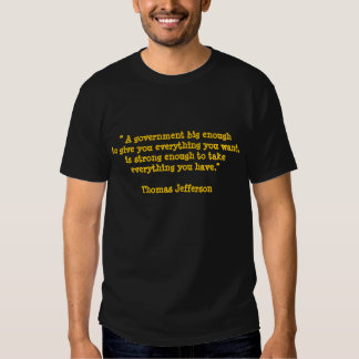 """"""" A government big enoughto give you everything... T-shirts"""