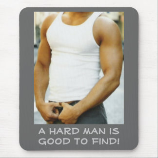 A hard man is good to find! mouse pad