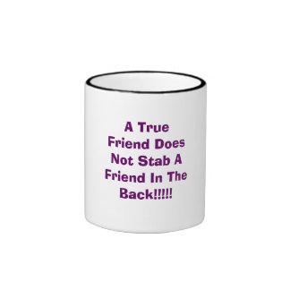 A True Friend Does Not Stab A Friend In The Bac... Ringer Mug