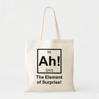 Ah the Element of Surprise Periodic Element Symbol Budget Tote Bag