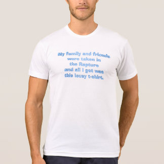 All I Got Was This Lousy Rapture T-shirt