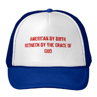 American by birthRedneck by the Grace of God Cap
