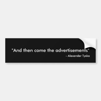 """""""And then come the advertisements"""", - Alexander... Bumper Sticker"""