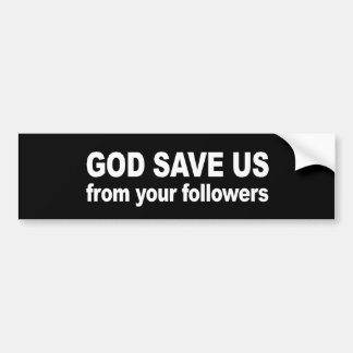 Anti-Republican - God save us from your followers Bumper Sticker