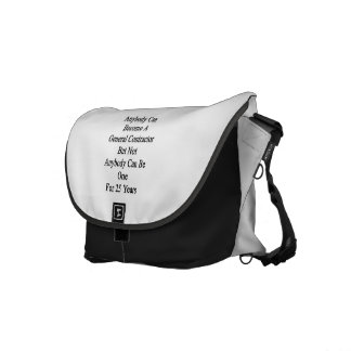 Anybody Can Become A General Contractor But Not An Commuter Bag