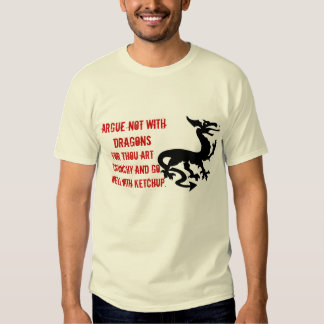 Argue Not With Dragons... Tshirt