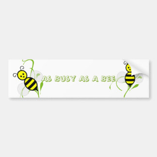 As Busy As A Bee Bumper Sticker