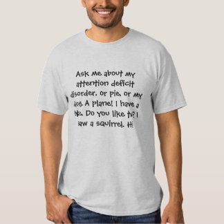 Ask me about my attention deficit disorder tshirts
