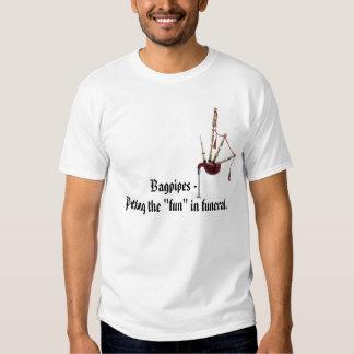 "Bagpipes - Putting the ""fun"" in funeral Tee Shirts"