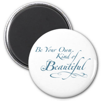 Be Your Own Kind of Beautiful 6 Cm Round Magnet