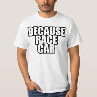Because Race Car Shirt Basic