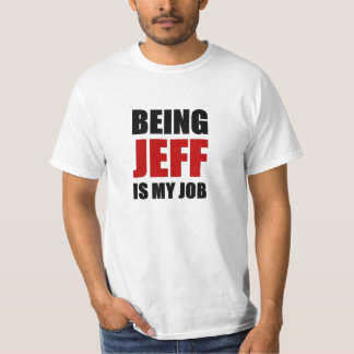 Being jeff is my job shirt