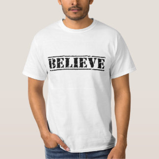 BELIEVE. TEE SHIRT