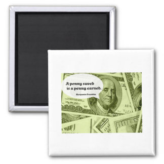 Ben Franklin quote A penny saved is a penny earned Square Magnet