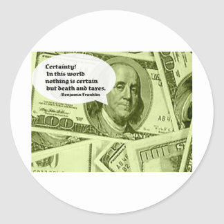 Ben Franklin quote Certainty In this world nothing Round Sticker