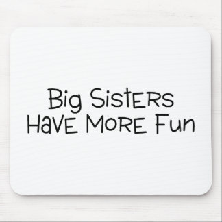 Big Sisters Have More Fun Mouse Pad