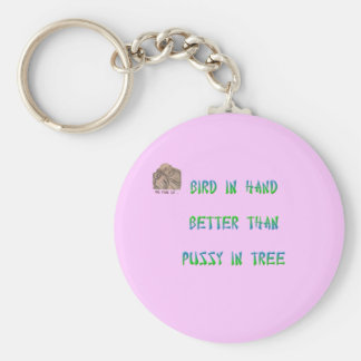 Bird in hand better than pussy in tree basic round button key ring