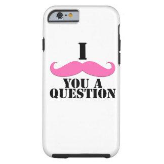 Black Pink I Moustache You A Question Fun Tough iPhone 6 Case