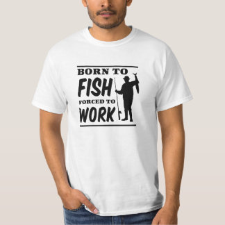 Born to Fish Forced to Work T Shirt