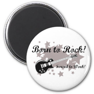 Born to Rock...Forced to Work! 6 Cm Round Magnet