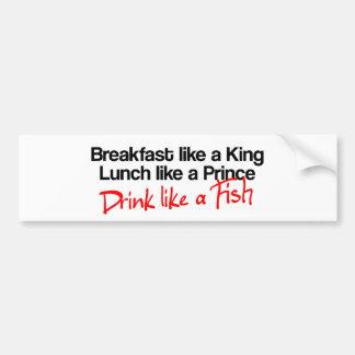 Breakfast like a king, lunch like a prince, drink bumper sticker