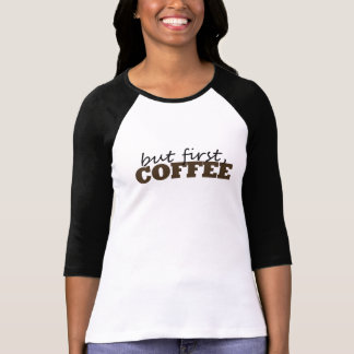 But First, Coffee Tshirts