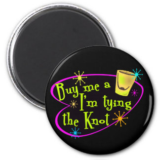 Buy Me A Shot I'm Tying The Knot 6 Cm Round Magnet