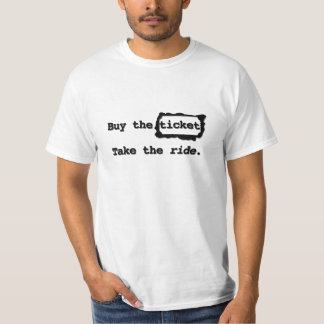 Buy the ticket. Take the ride. T Shirt