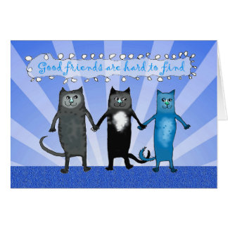 Cat Friends, Good friends are hard to find. Greeting Card