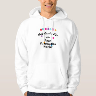 Celebrate Road Construction Worker Hoodie