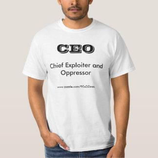 CEO Chief Exploiter and Oppressor Tshirt