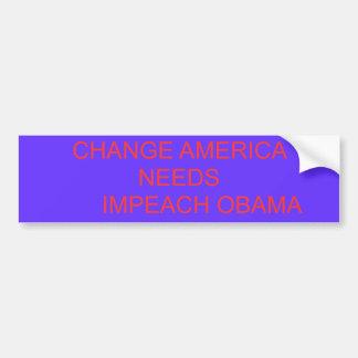 CHANGE AMERICA NEEDS       IMPEACH OBAMA BUMPER STICKER