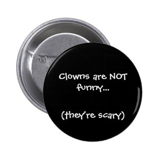 Clowns are NOT funny..., (they're scary) 6 Cm Round Badge