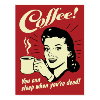 Coffee You Can Sleep When You're Dead Postcard