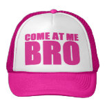 COME AT ME BRO Trucker Hat (pink)
