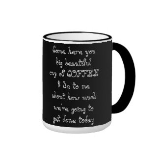 Come here you big beautiful cup of COFFEE Ringer Mug