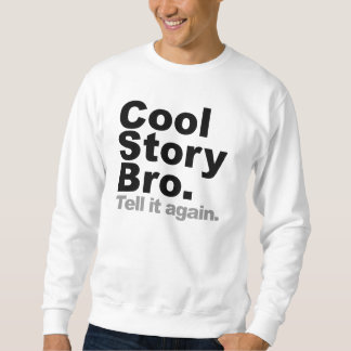 Cool Story Bro. Tell it again Pullover Sweatshirt