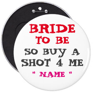 "Custom Bachelorette BUY A SHOT FOR ME 6"" Button"