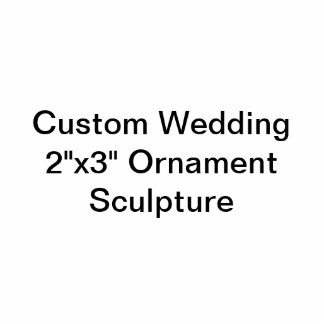 "Custom Wedding 2""x3"" Ornament Sculpture Photo Sculpture Decoration"