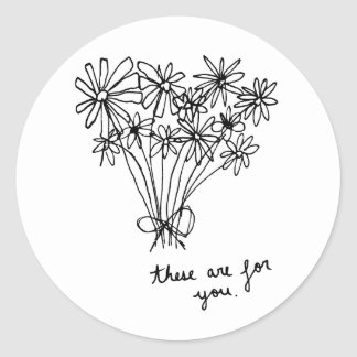 """Cute Minimal Sketch Flowers """"These are for you."""" Round Sticker"""