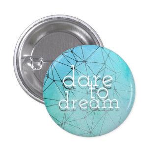 Dare to dream. 3 cm round badge