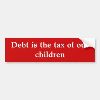 Debt is the tax of our children bumper sticker