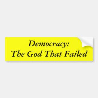 Democracy: The God That Failed Bumper Sticker