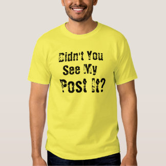 Didn't You See My Post It? Tshirts