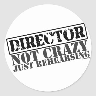 Director: Not Crazy Just Rehearsing Round Sticker