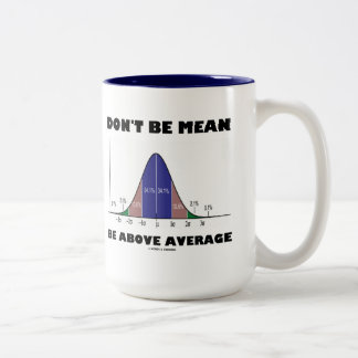 Don't Be Mean Be Above Average (Statistics Humor) Two-Tone Mug