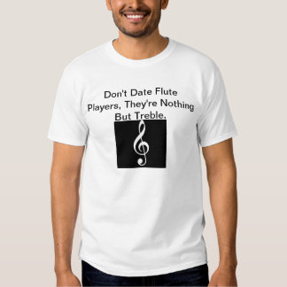 Don't Date Flute Players. Tees