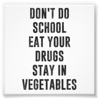 Don't Do School Eat Your Drugs Stay In Vegetables Photographic Print