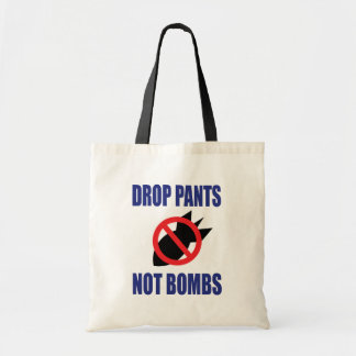 Drop Pants Not Bombs - Anti War Budget Tote Bag