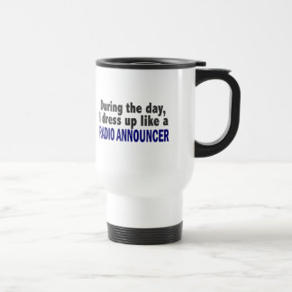 During The Day I Dress Up Like A Radio Announcer Stainless Steel Travel Mug